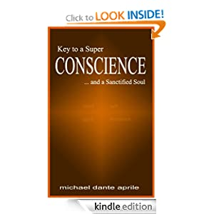 Key to a Super CONSCIENCE ...and a Sanctified Soul Michael Aprile