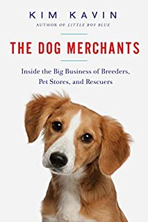Book Cover: The Dog Merchants: Inside the Big Business of Breeders, Pet Stores, and Rescuers