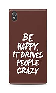 AMEZ be happy it drives people crazy Back Cover For Sony Xperia Z3