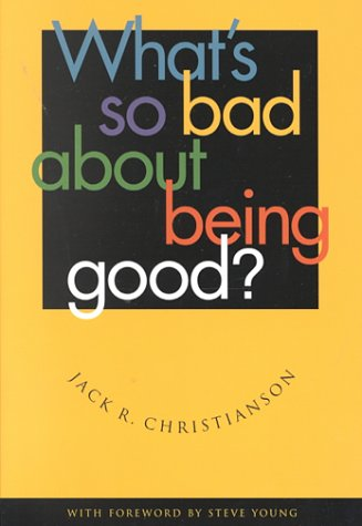 What's So Bad About Being Good, JACK R. CHRISTIANSON