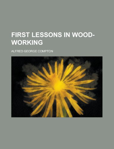 First Lessons in Wood-Working