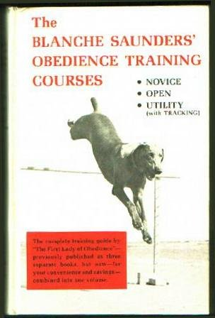 Blanche Saunders' Obedience Training Courses: Novice, Open, Utility, Tracking, Blanche Saunders
