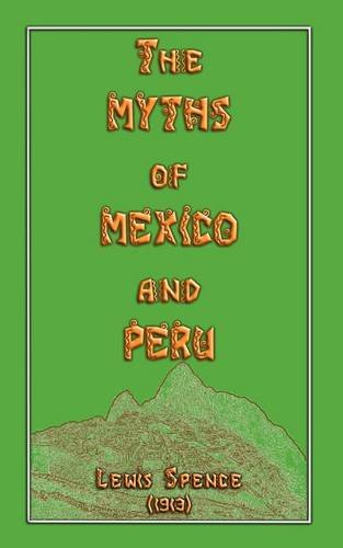 The Myths of Mexico and Peru (Myths, Legend and Folk Tales from Around the World)
