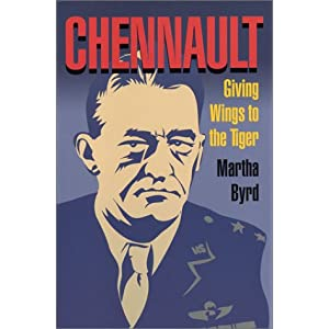 Chennault: Giving Wings to the Tiger Martha Byrd