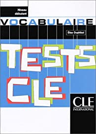Tests CLE : Vocabulaire, niveau d�butant par Elisa Oughlissi