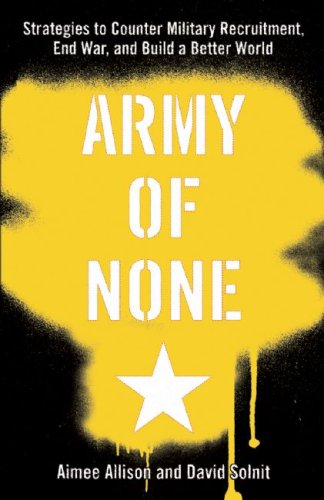 An Army of None: Strategies to Counter Military Recruitment, End War, and Build a Better World, DAVID SOLNIT, AIMEE ALLISON