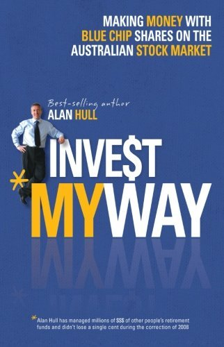 Invest My Way: Making Money With Blue Chip Shares on the Australian Stock Market by Alan Hull (28-Sep-2012) Paperback