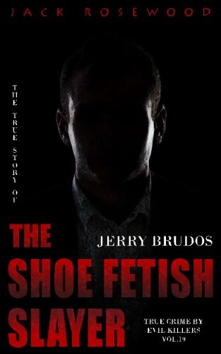 Jerry Brudos: The True Story of The Shoe Fetish Slayer: Historical Serial Killers and Murderers (True Crime Stories) (Vo