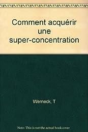 Comment acquérir une super-concentration