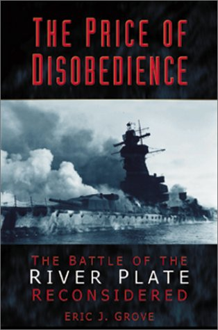 The Price of Disobedience: The Battle of the River Plate Reconsidered