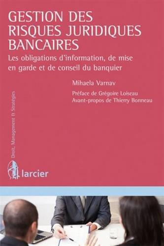 Gestion des risques juridiques bancaires : Les obligations d'information, de mise en garde et de conseil du banquier
