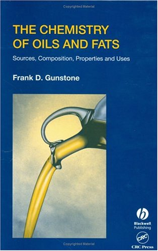 The Chemistry Of Oils And Fats: Sources, Composition, Properties, And Uses