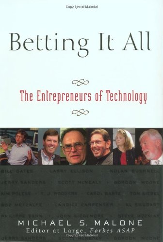 Betting It All: The Entrepreneurs Of Technology