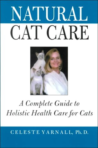 Natural Cat Care: A Complete Guide to Holistic Health Care for Cats