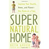 Super Natural Home: Improve Your Health, Home, and Planet--One Room at a Time ~ Beth Greer