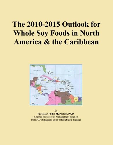 The 2010-2015 Outlook for Whole Soy Foods in North America & the Caribbean by Icon Group International