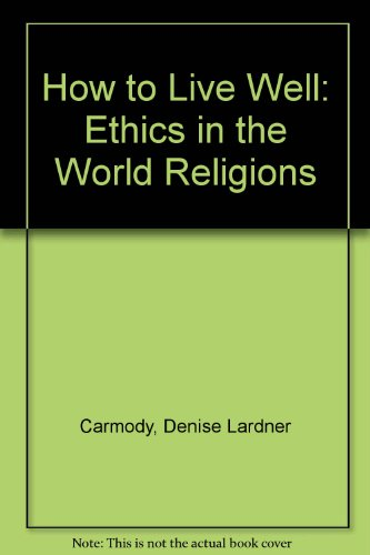 How to Live Well: Ethics in the World Religions