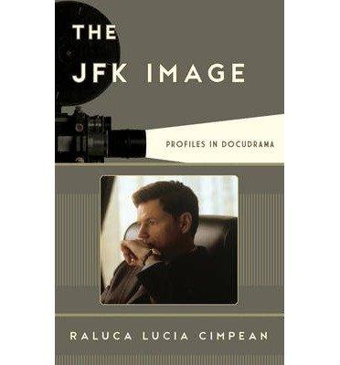 [(The JFK Image: Profiles in Docudrama)] [Author: Raluca Lucia Cimpean] published on (October, 2014) PDF