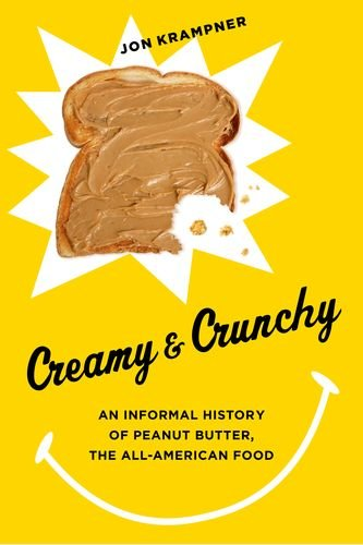 Creamy and Crunchy: An Informal History of Peanut Butter, the All-American Food (Arts and Traditions of the Table: Perspectives on Culinary History) PDF