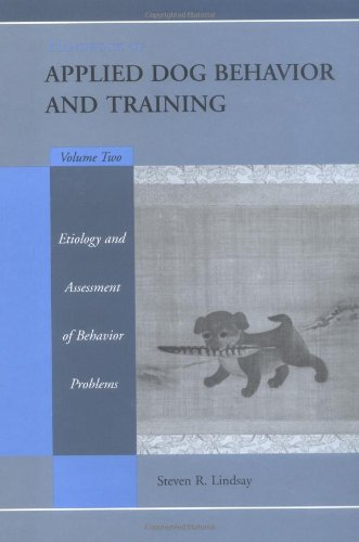 Handbook of Applied Dog Behavior and Training, Vol. 2: Etiology and Assessment of Behavior Problems