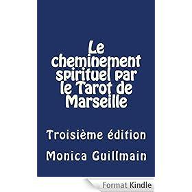 LE CHEMINEMENT SPIRITUEL PAR LE TAROT DE MARSEILLE: Troisi�me �dition