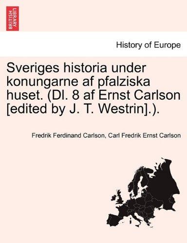 Sveriges historia under konungarne af pfalziska huset. (Dl. 8 af Ernst Carlson [edited by J. T. Westrin].). Forsta Delen
