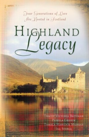 Highland Legacy: Fresh Highland Heir/Finding Audrey/Tea and Bagpipes/Fayre Rose (Heartsong Novella Collection), Tracey V. Bateman, Pamela Griffin, Tamela Hancock Murray, Jill Stengl