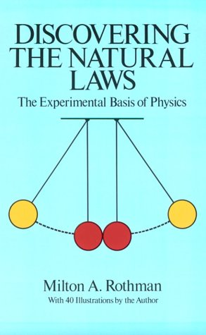 Discovering the Natural Laws: The Experimental Basis of Physics