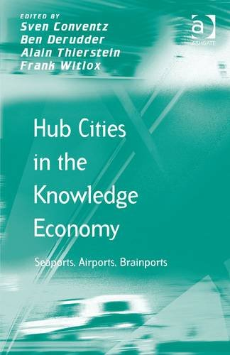 Hub Cities in the Knowledge Economy: Seaports, Airports, Brainports