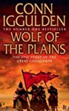 Conn Iggulden Wolf of the Plains. The Epic Story of the Great Conqueror