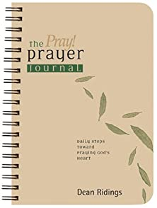 The Pray! Prayer Journal, Daily Steps toward Praying God's Heart