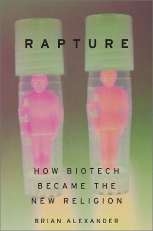 Rapture: How Biotech Became The New Religion, Alexander,Brian