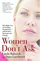 Women Don't Ask: The High Cost of Avoiding Negotiation--and Positive Strategies for Change