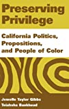Preserving Privilege: California Politics, Propositions, and People of Color (0275969916) by Gibbs, Jewelle Taylor