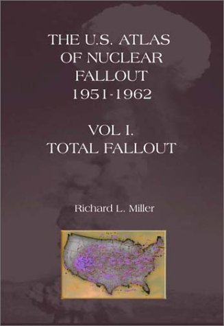 The U.S. Atlas of Nuclear Fallout Vol I: Total Fallout