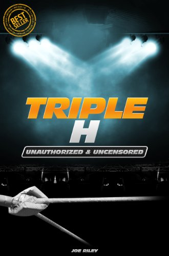 Joe Riley - Triple H - Wrestling Unauthorized & Uncensored (All Ages Deluxe Edition with Videos)