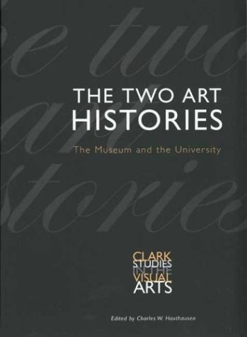 The Two Art Histories: The Museum and the University (Clark Studies in the Visual Arts)