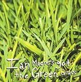 Ian Moore's Got the Green Grass