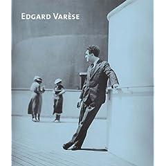 Edgard Varese: Composer Sound Scuptor Visionary