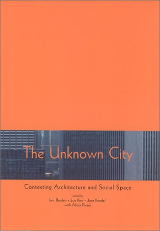 Unknown City: Contesting Architecture and Social Space