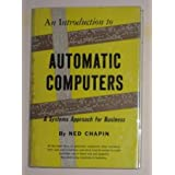An Introduction to Automatic Computers a Systems Approach for Business ~ Ned Chapin