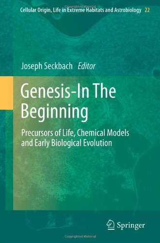Genesis - In The Beginning: Precursors Of Life, Chemical Models And Early Biological Evolution (Cellular Origin, Life In Extreme Habitats And Astrobiology)