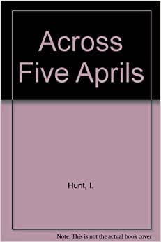 a summary of across five aprils a novel by irene hunt Across five aprils is a novel by irene hunt, published in 1964 and winner of the 1965 newbery honor, set in the civil war era hunt was close to her grandfather who told her stories from his.