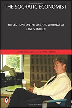 The Socratic Economist: Reflections On The Life And Writings Of Zane Spindler