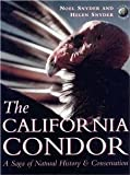 img - for The California Condor: A Saga of Natural History and Conservation (Academic Press Natural World) [Hardcover] [2000] 1 Ed. Noel F. R. Snyder, Helen Snyder book / textbook / text book