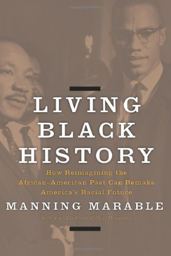 Living Black History: How Reimagining the African-American Past Can Remake America's Racial Future