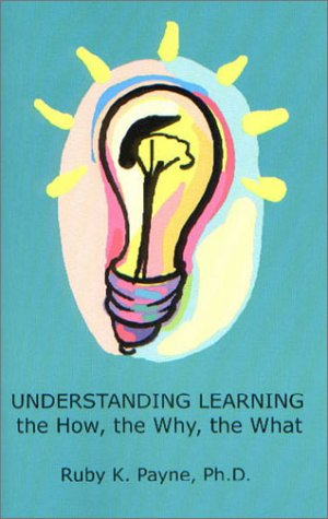 Understanding Learning: the How, the Why, the What, Payne,Ruby K.