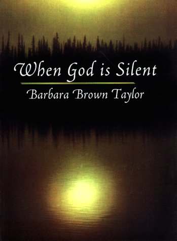 When God is Silent (Lyman Beecher Lectures, 1997.), BARBARA BROWN TAYLOR