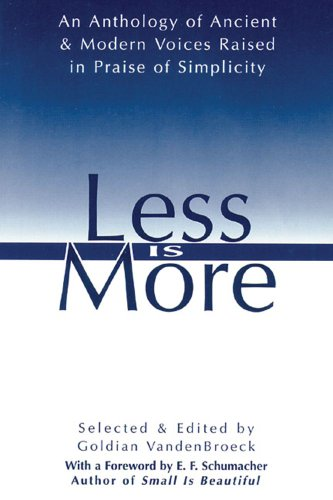 Less Is More An Anthology of Ancient  Modern Voices Raised in Praise of Simplicity089281568X