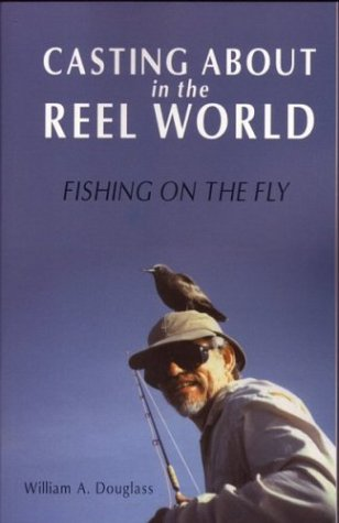 Casting about in the Reel World: Fishing on the Fly (Travel Literature Series)